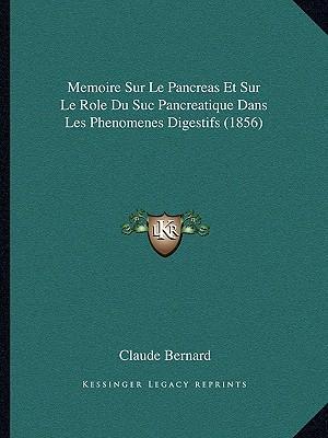 Memoire Sur Le Pancreas Et Sur Le Role Du Suc Pancreatique Dans Les Phenomenes Digestifs (1856)