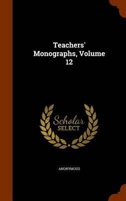 Teachers' Monographs, Volume 12