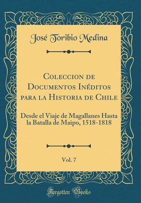 Coleccion de Documentos Inéditos para la Historia de Chile, Vol. 7