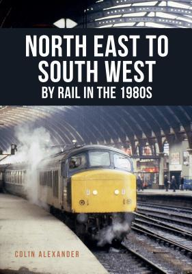 North East to South West by Rail in the 1980s