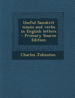Useful Sanskrit Nouns and Verbs in English Letters - Primary Source Edition