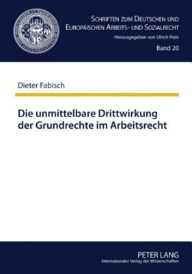 Die Unmittelbare Drittwirkung Der Grundrechte Im Arbeitsrecht