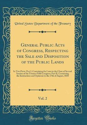 General Public Acts of Congress, Respecting the Sale and Disposition of the Public Lands, Vol. 2