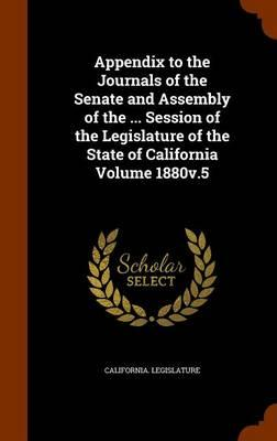 Appendix to the Journals of the Senate and Assembly of the ... Session of the Legislature of the State of California Volume 1880v.5