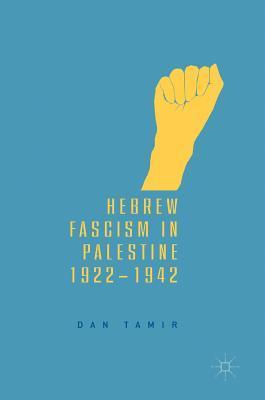 Hebrew Fascism in Palestine 1922-1942
