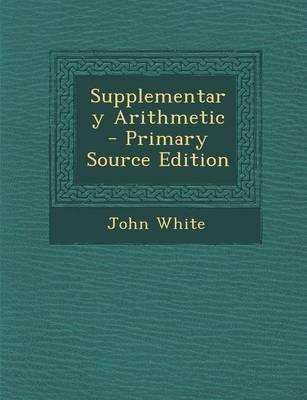 Supplementary Arithmetic - Primary Source Edition