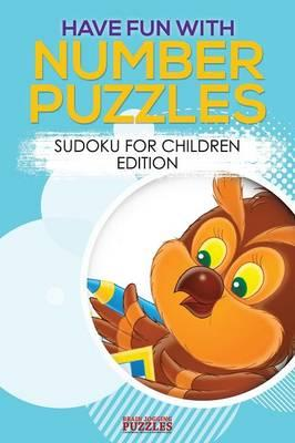 Have Fun with Number Puzzles! Sudoku for Children Edition