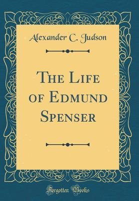 The Life of Edmund Spenser (Classic Reprint)