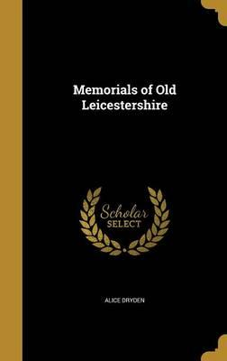 MEMORIALS OF OLD LEICESTERSHIR