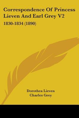 Correspondence Of Princess Lieven And Earl Grey Vol 2, 1830-1834