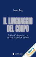 Il linguaggio del corpo. Guida all'interpretazione del linguaggio non verbale