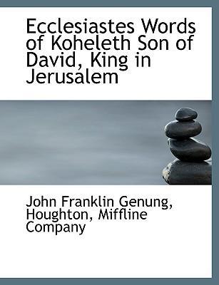 Ecclesiastes Words of Koheleth Son of David, King in Jerusalem