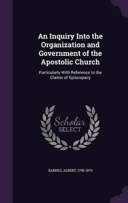 An Inquiry Into the Organization and Government of the Apostolic Church