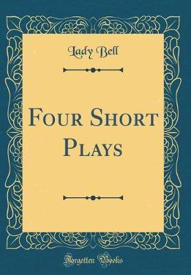 Four Short Plays (Classic Reprint)