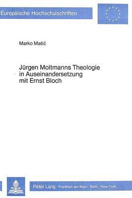 Jürgen Moltmanns Theologie in Auseinandersetzung mit Ernst Bloch