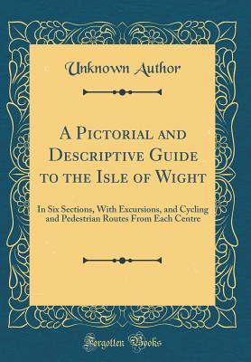 A Pictorial and Descriptive Guide to the Isle of Wight