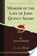 Memoirs of the Life of John Quincy Adams
