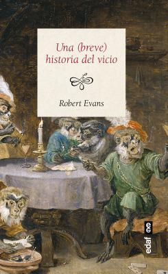 Una (Breve) historia del vicio/  A Brief History of Vice