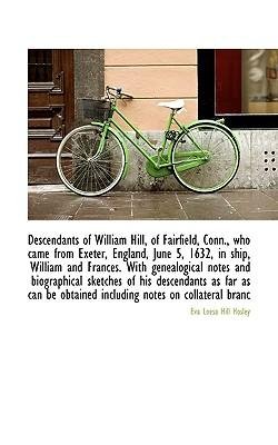 Descendants of William Hill, of Fairfield, Conn., Who Came from Exeter, England, June 5, 1632, in Sh