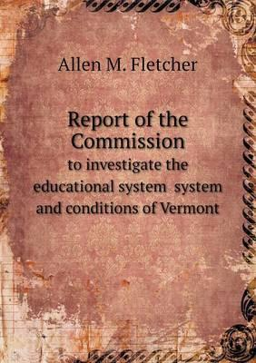 Report of the Commission to Investigate the Educational System System and Conditions of Vermont