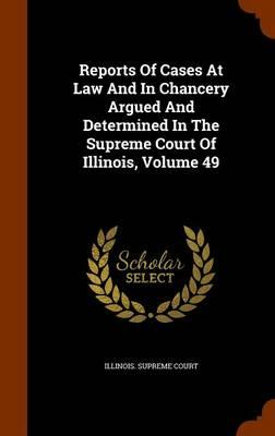 Reports of Cases at Law and in Chancery Argued and Determined in the Supreme Court of Illinois, Volume 49