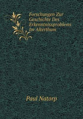 Forschungen Zur Geschichte Des Erkenntnissproblems Im Alterthum