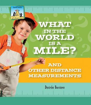 What in the World Is a Mile? and Other Distance Measurements