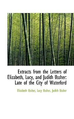 Extracts from the Letters of Elizabeth, Lucy, and Judith Ussher