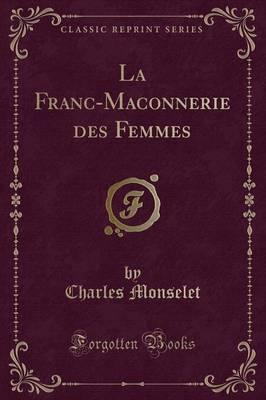 La Franc-Maconnerie des Femmes (Classic Reprint)