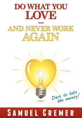 Do What You Love - And Never Work Again!