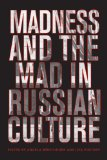 Madness and the Mad in Russian Culture