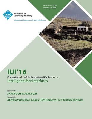 IUI 16 21st ACM International Conference on Intellligent User Interfaces