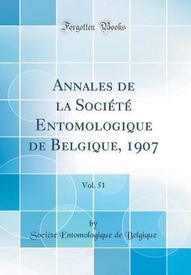 Annales de la Société Entomologique de Belgique, 1907, Vol. 51 (Classic Reprint)