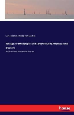 Beiträge zur Ethnographie und Sprachenkunde Amerikas zumal Brasiliens