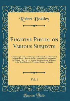 Fugitive Pieces, on Various Subjects, Vol. 1