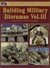 Building Military Dioramas Vol. III