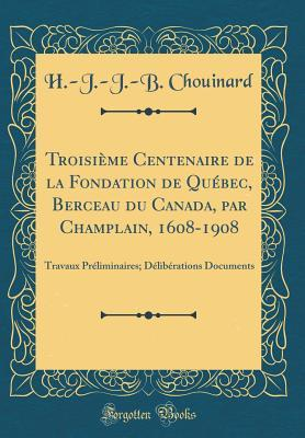 Troisième Centenaire de la Fondation de Québec, Berceau du Canada, par Champlain, 1608-1908