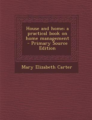 House and Home; A Practical Book on Home Management