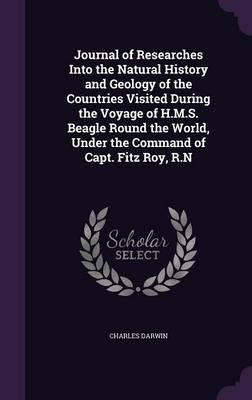 Journal of Researches Into the Natural History and Geology of the Countries Visited During the Voyage of H.M.S. Beagle Round the World, Under the Command of Capt. Fitz Roy, R.N