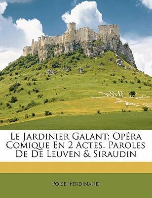 Le Jardinier Galant; Op Ra Comique En 2 Actes. Paroles de de Leuven & Siraudin