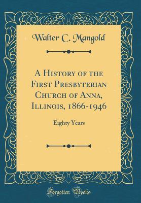 A History of the First Presbyterian Church of Anna, Illinois, 1866-1946