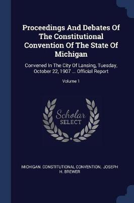 Proceedings and Debates of the Constitutional Convention of the State of Michigan