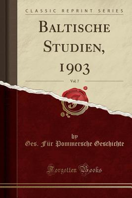 Baltische Studien, 1903, Vol. 7 (Classic Reprint)