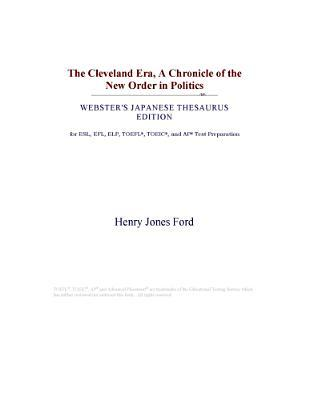 The Cleveland Era, A Chronicle of the New Order in Politics (Webster's Japanese Thesaurus Edition)
