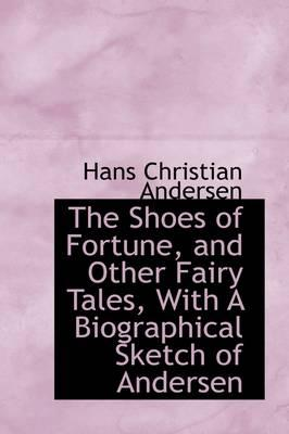 The Shoes of Fortune, and Other Fairy Tales, With a Biographical Sketch of Andersen
