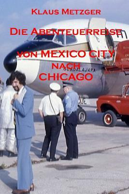 Die Abenteuerreise Von Mexico City Nach Chicago