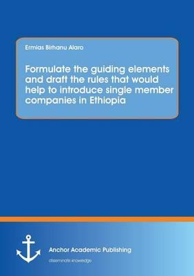 Formulate the guiding elements and draft the rules that would help to introduce single member companies in Ethiopia