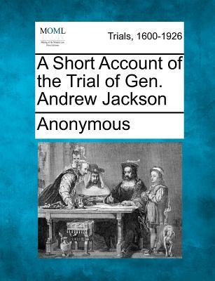 A Short Account of the Trial of Gen. Andrew Jackson