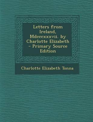 Letters from Ireland, MDCCCXXXVII. by Charlotte Elizabeth - Primary Source Edition