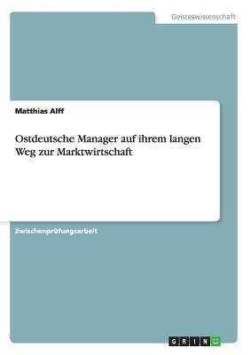 Ostdeutsche Manager auf ihrem langen Weg zur Marktwirtschaft
